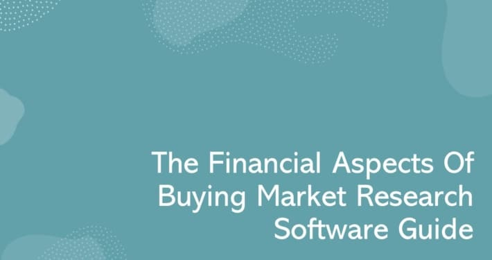 The Financial Aspects Of Buying Market Research Software Guide